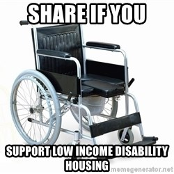 wheelchair watchout - Share if you  Support Low income disability housing