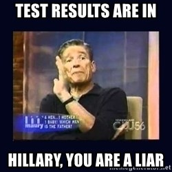 Maury Povich Father - Test Results are in Hillary, you are a LIAR