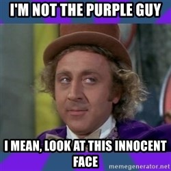 Sarcastic Wonka - I'm not the purple guy I mean, look at this innocent face