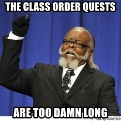 The tolerance is to damn high! - The class order quests  are too damn long