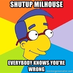 Milhouse - Shutup Milhouse Everybody knows you're wrong