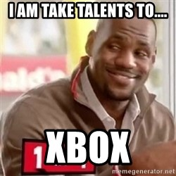 lebron - I am take talents to.... XBOX