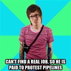 Disingenuous Liberal -  can't find a real job, so he is paid to protest Pipelines