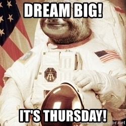 space sloth - Dream Big! It's Thursday!