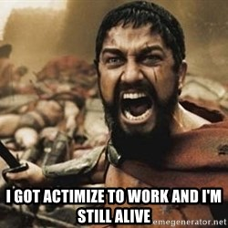300 -  I GOT ACTIMIZE TO WORK AND I'M STILL ALIVE