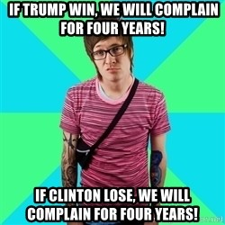 Disingenuous Liberal -  If trump win, we will complain for four years! If clinton lose, we will complain for four years!