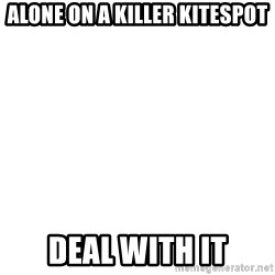 Deal With It - ALONE ON A KILLER KITESPOT DEAL WITH IT