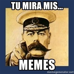 your country needs you - tu mira mis... memes