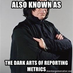 Snape - Also Known As The Dark Arts of Reporting Metrics