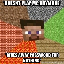 Minecraft Steve - *Doesnt play mc anymore* *gives away password for nothing*