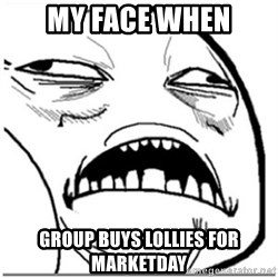 Sweet Jesus Face - My face when Group buys lollies for marketday