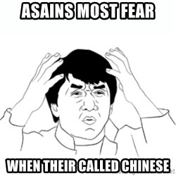 wtf jackie chan lol - Asains most fear When their called chinese