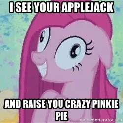 Crazy Pinkie Pie - I see your applejack and raise you crazy pinkie pie