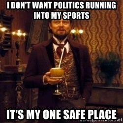 Django Unchained Attention - I don't want politics running into my sports It's my one safe place