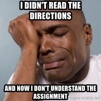 cryingblackman - I didn't read the directions And now I don't understand the assignment