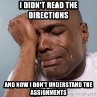 cryingblackman - I didn't read the directions and now I don't understand the assignments