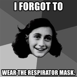 Anne Frank Lol - I forgot to Wear the respirator mask.
