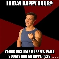 Tony Horton - Friday Happy Hour? Yours includes Burpees, wall squats and Ab Ripper 329