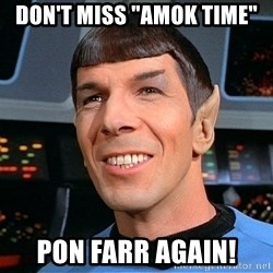 """smiling spock - don't miss """"amok time"""" pon farr again!"""