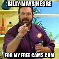 Badass Billy Mays - BILLY MAYS HE$RE FOR MY FREE CAMS.COM