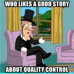 buzz killington - who likes a good story about quality control
