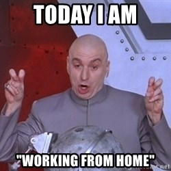 """Dr. Evil Air Quotes - Today I am """"working from home"""""""