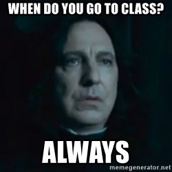 Always Snape - When do you go to class? ALWAYS