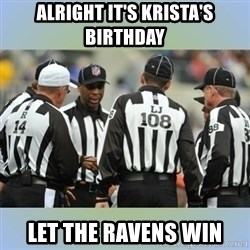 NFL Ref Meeting - Alright it's Krista's birthday Let the Ravens win