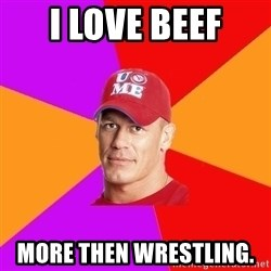 Hypocritical John Cena - I Love beef More then wrestling.