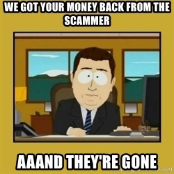 aaand its gone - we got your money back from the scammer aaand they're gone