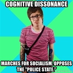 "Disingenuous Liberal - Cognitive Dissonance  Marches for socialism. Opposes the ""police state."""
