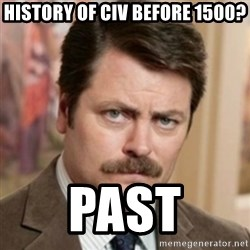 history ron swanson - History of civ before 1500? Past