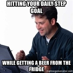 Net Noob - hitting your daily step goal while getting a beer from the fridge