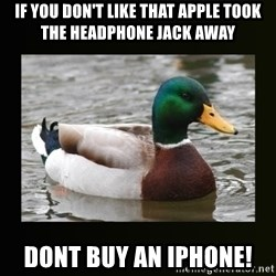 good advice duck - If you don't like that apple took the headphone jack away DONT BUY AN IPHONE!