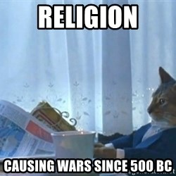 newspaper cat realization - RELIGION Causing wars since 500 BC