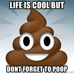 Facebook :poop: emoticon - LIFE IS COOL BUT DONT FORGET TO POOP