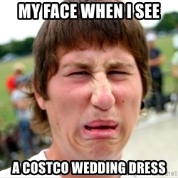 Disgusted Nigel - My face when I see a Costco Wedding Dress