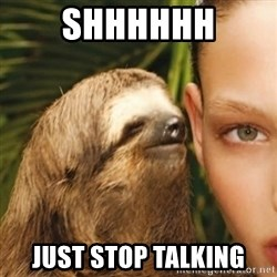 Whisper Sloth - Shhhhhh just stop talking