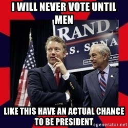 Rand Paul - I will never vote until men like this have an actual chance to be president