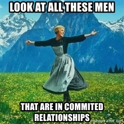Julie Andrews looking for a fuck to give - Look at all these men that are in commited relationships