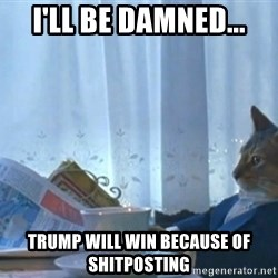 newspaper cat realization - I'll be damned... Trump will win because of shitposting