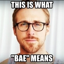 "Ryan Gosling Hey Girl 3 - This is what ""Bae"" means"