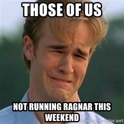90s Problems - Those of us Not Running Ragnar this Weekend