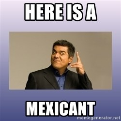 George lopez - Here is a Mexicant