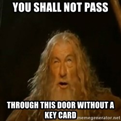 Gandalf You Shall Not Pass - YOU SHALL NOT PASS THROUGH THIS DOOR WITHOUT A KEY CARD