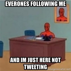 60s spiderman behind desk - Everones following me And im just here not tweeting