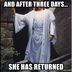 Hell Yeah Jesus - and after three days... she has returned