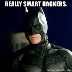 Batman - Really smart hackers.
