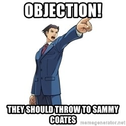 OBJECTION - OBJECTION! They should throw to Sammy Coates