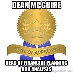official seal of approval - Dean mcguire Head of Financial Planning  And Analysis